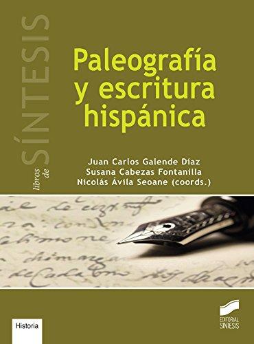 Paleografía y escritura hispánica (Libros de Síntesis,Historia nº 12) por Juan Carlos/Cabezas Fontailla, Susana/Ávila Seoane, Nicales (coordinadores) Galende Díaz