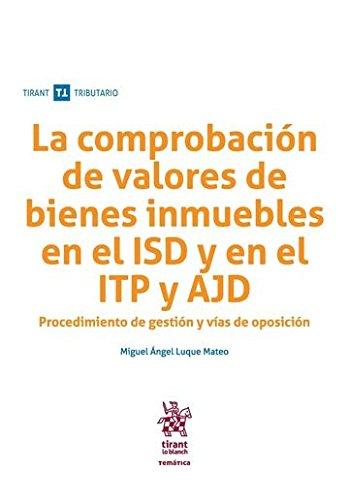 La Comprobación de Valores de Bienes Inmuebles en el ISD y en el ITP y ADJ (Temática Tirant Tributario)