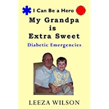My Grandpa Is Extra Sweet: Diabetic Emergencies—A Guide to Helping You Teach Your Child What to do if Someone is Experiencing a Diabetic Emergency (I Can Be A Hero Book 1) (English Edition)