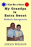 My Grandpa Is Extra Sweet: Diabetic Emergencies-A Guide to Helping You Teach Your Child What to do if Someone is Experiencing a Diabetic Emergency (I Can Be A Hero Book 1) (English Edition)