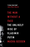 The Man Without a Face: The Unlikely Rise of Vladmir Putin