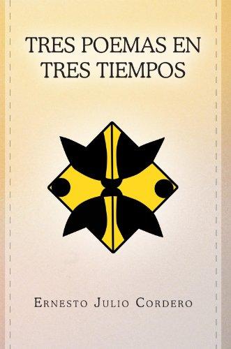 Tres Poemas En Tres Tiempos por Ernesto Julio Cordero