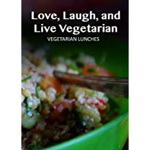 Vegetarian Lunches (Love, Laugh, and Live Vegetarian Book 5) (English Edition)