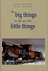 The Big Things in Life are the Little Things [Hardcover] by Logsdon, Gene