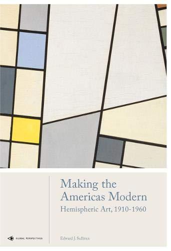 Making the Americas Modern: Hemispheric Art 1910-1960 (Global Perspectives Art Histor) por Edward J. Sullivan