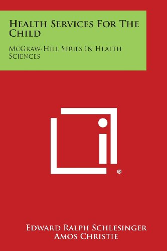 Health Services for the Child: McGraw-Hill Series in Health Sciences - Schlesinger Classic Collection