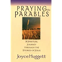 Praying the Parables: A Spiritual Journey Through the Stories of Jesus