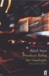 Broadway Babies Say Goodnight: Musicals Then and Now by Mark Steyn (2000-03-06)