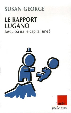Le rapport Lugano : Jusqu'où ira la capitalisme ?