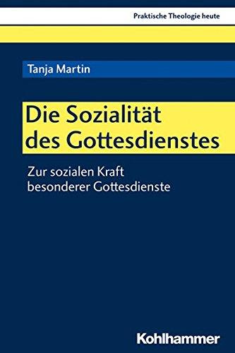 Die Sozialität des Gottesdienstes: Zur sozialen Kraft besonderer Gottesdienste (Praktische Theologie heute, Band 158)