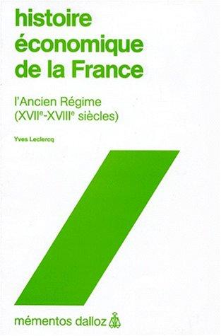 HISTOIRE ECONOMIQUE DE LA FRANCE. L'Ancien Régime, (XVIIe-XVIIIe siècles)