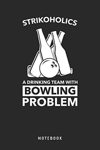 Strikoholics A Drinking Team With Bowling Problem Notebook: A5 Blanko Notizbuch und Taschenbuch für Freunde oder Familie • Ein lustiges Geschenk für jeden passionierten Bowlingspieler
