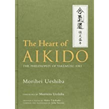 The Heart of Aikido: The Philosophy of Takemusu Aiki by Morihei Ueshiba (2013-05-31)