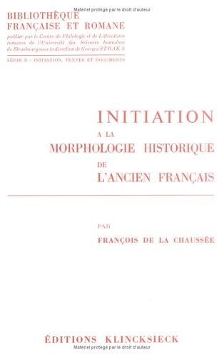 Initiation a la morphologie historique de l'ancien français