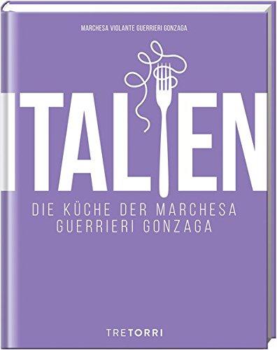 ITALIEN: Die Küche der Marchesa Guerrieri Gonzaga