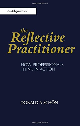 The Reflective Practitioner: How Professionals Think in Action (Arena) por Donald A. Schön