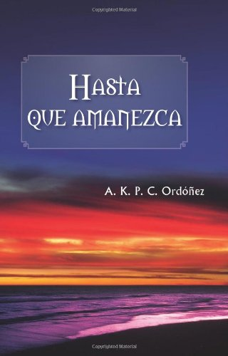 Hasta que amanezca/Until Dawn por A. K. P. C. Ordonez