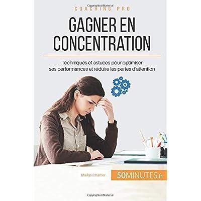 Gagner en concentration: Techniques et astuces pour optimiser ses performances et réduire les pertes d'attention