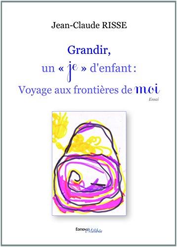 Grandir, un je d'enfant : Voyage aux frontières de moi