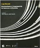 Luigi Moretti. Razionalismo e trasgressività tra barocco e informale. Ediz. illustrata