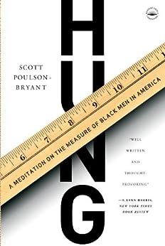 Hung: A Meditation on the Measure of Black Men in America par [Poulson-Bryant, Scott]