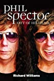 [(Phil Spector: Out of His Head)] [ By (author) Richard Williams ] [October, 2003]