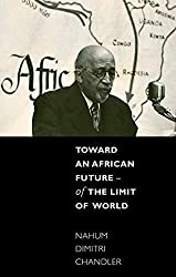 Toward an African Future: Of the Limit of World by Nahum D Chandler (2013-03-03)