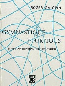 Gymnastique pour tous et ses applications thérapeutiques. par GALOPIN Roger