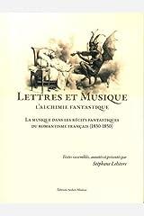 Lettres et musique, l'alchimie fantastique : La musique dans les récits fantastiques du romantisme français Broché