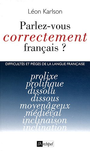 Parlez vous correctement français ? par Léon Karlson