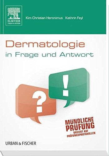 Dermatologie in Frage und Antwort: Fragen und Fallgeschichten zur Vorbereitung auf mündliche Prüfungen während des Semesters und im Examen