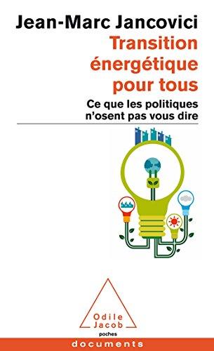 Transition énergétique pour tous : Ce que les politiques n'osent pas vous dire (Livre originellement publié sous le titre : Changer le monde. Tout un programme !) par Jean-Marc Jancovici