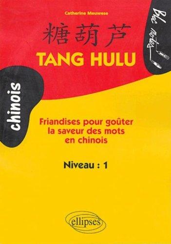 Tang Hulu : Friandises pour goûter la saveur des mots en chinois par Catherine Meuwese