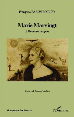 Marie Marvingt: A l'aventure du sport (Mouvements des Savoirs) par Françoise BARON BOILLEY