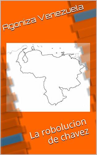 Agoniza Venezuela: La robolucion de chavez