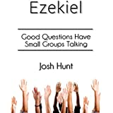 Ezekiel: Good Questions Have Small Groups Talking (English Edition)