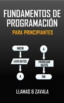 Fundamentos de programación para principiantes de [López, Raúl Antonio Zavala, Roberto Llamas Avalos]