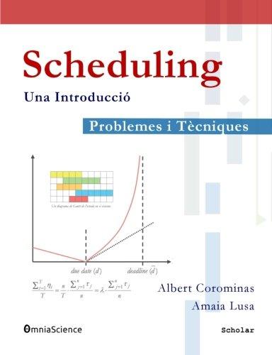 Scheduling: Problemes i tècniques. Una Introducció por Albert Corominas Subias