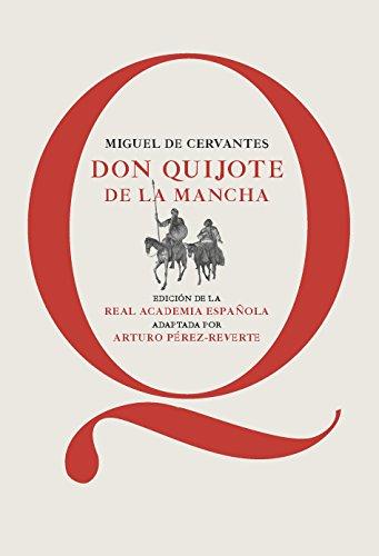 Don Quijote de la Mancha: Edición de la RAE, adaptada por Arturo Pérez-Reverte por Miguel De Cervantes