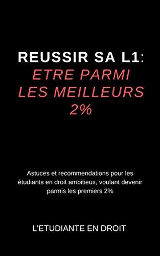 Réussir sa L1: Etre parmi les premiers 2% en Droit (French Edition)