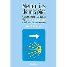 Memorias de mis pies: Crónica de las 150 leguas del Camino de Santiago en el más crudo invierno (Spanish Edition)