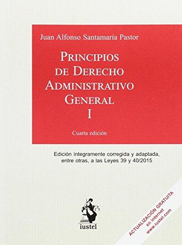 PRINCIPIOS DE DERECHO ADMINISTRATIVO GENERAL. Tomo I: 1 por Juan Alfonso SANTAMARÍA PASTOR