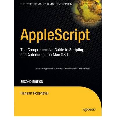 [(AppleScript: The Comprehensive Guide to Scripting and Automation on Mac OS X )] [Author: Hanaan Rosenthal] [Sep-2006]
