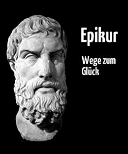 Epikur - Wege zum Glück von [Epikur, Früh, Peter]
