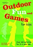 Outdoor Fun and Games for Kids: Over 100 activities for 3-11 year olds