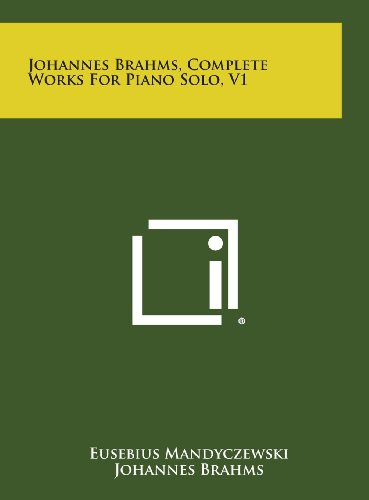 Johannes Brahms, Complete Works for Piano Solo, V1 (Johannes Brahms Complete Works)