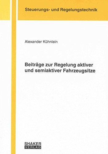 Beiträge zur Regelung aktiver und semiaktiver Fahrzeugsitze (Berichte aus der Steuerungs- und Regelungstechnik)