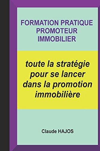 FORMATION PRATIQUE PROMOTEUR IMMOBILIER: toute la stratégie pour se lancer dans la promotion immobilière par Claude HAJOS
