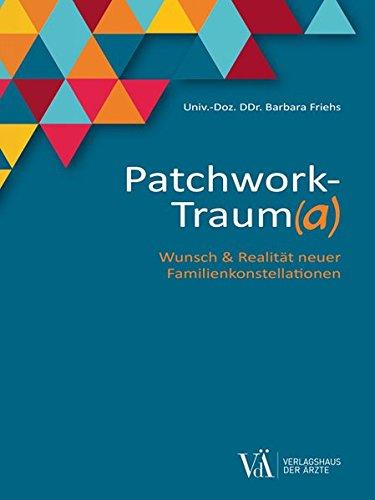 Patchwork-Traum(a): Wunsch & Realität neuer Familienkonstellationen