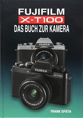 FUJIFILM X-T100 DAS BUCH ZUR KAMERA (Film T100)